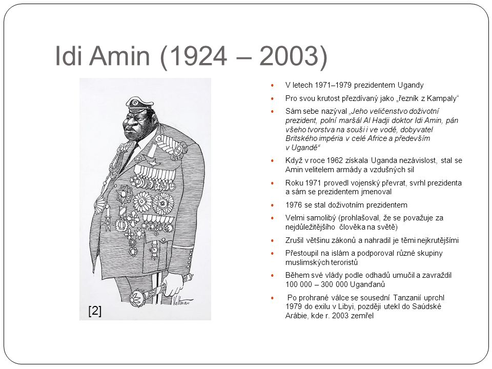 Idi Amin (1924 – 2003) [2] V letech 1971–1979 prezidentem Ugandy